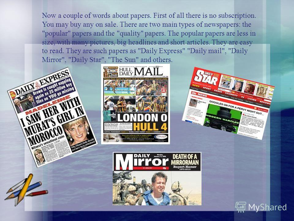 Now a couple of words about papers. First of all there is no subscription. You may buy any on sale. There are two main types of newspapers: the