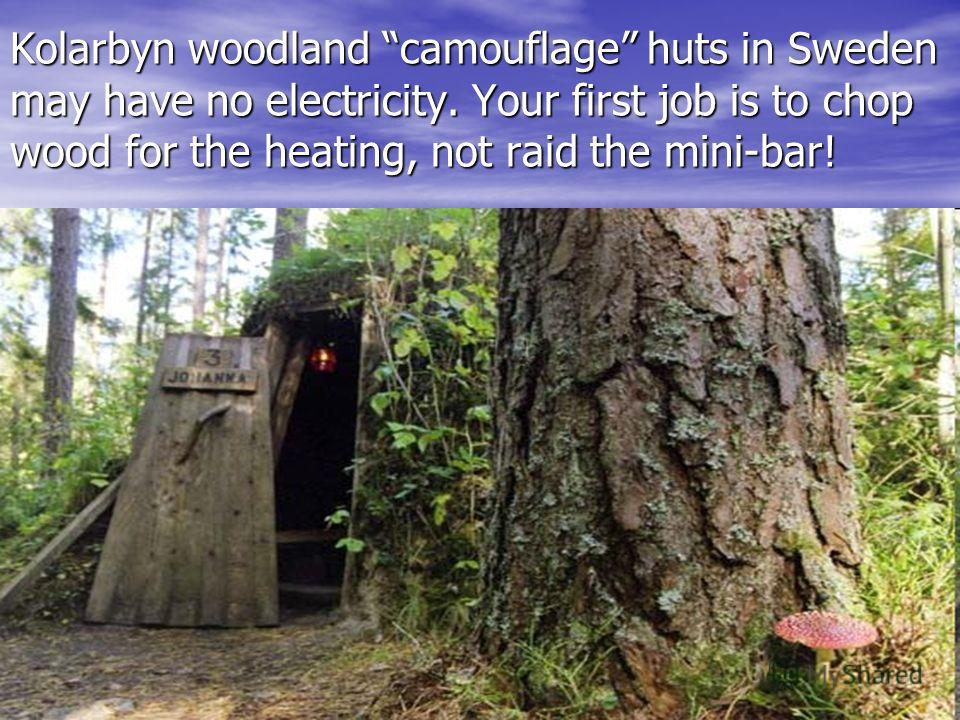 Kolarbyn woodland camouflage huts in Sweden may have no electricity. Your first job is to chop wood for the heating, not raid the mini-bar!