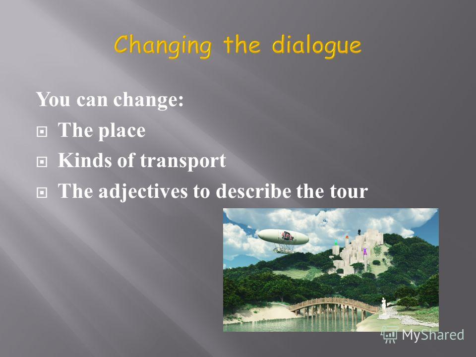 You can change: The place Kinds of transport The adjectives to describe the tour
