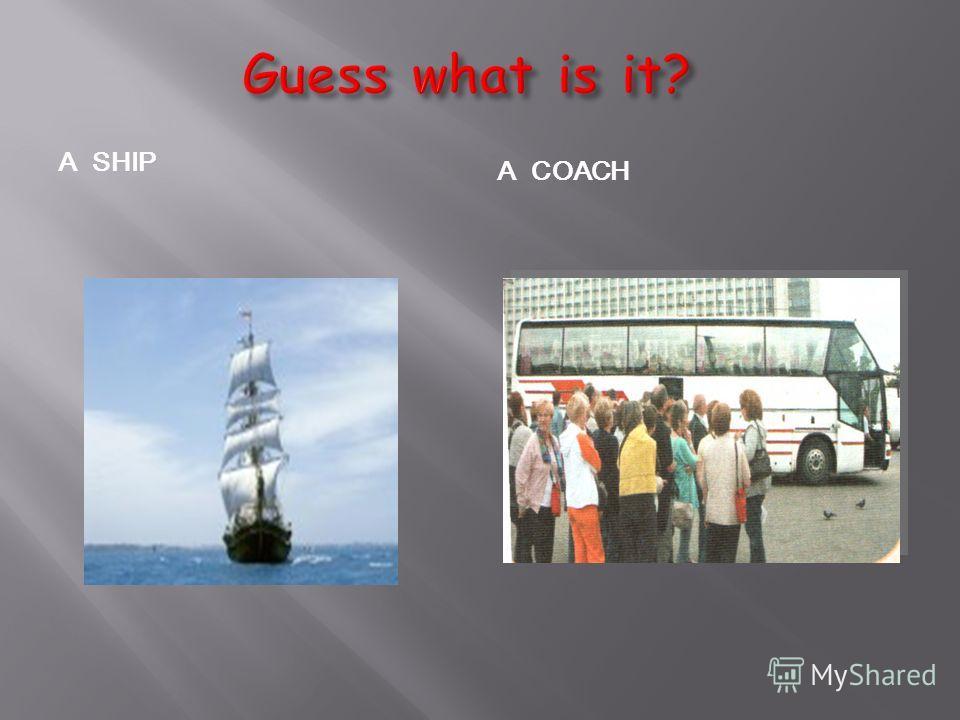A SHIP A COACH