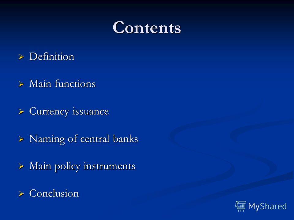 Contents Definition Definition Main functions Main functions Currency issuance Currency issuance Naming of central banks Naming of central banks Main policy instruments Main policy instruments Conclusion Conclusion