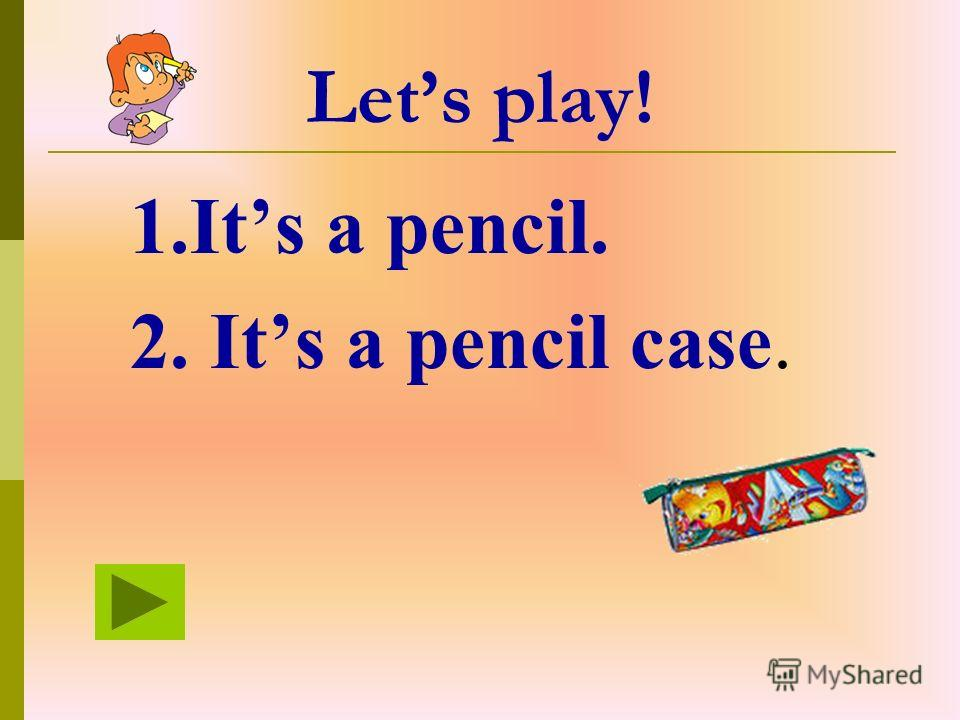Lets play! 1.Its a pencil. 2. Its a cat.