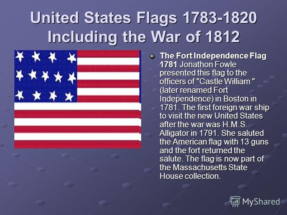 United States Flags 1783-1820 Including the War of 1812 The Fort Independence Flag 1781 Jonathon Fowle presented this flag to the officers of