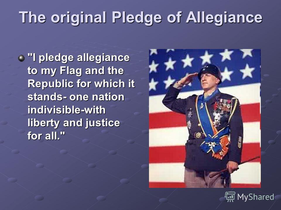 The original Pledge of Allegiance I pledge allegiance to my Flag and the Republic for which it stands- one nation indivisible-with liberty and justice for all.