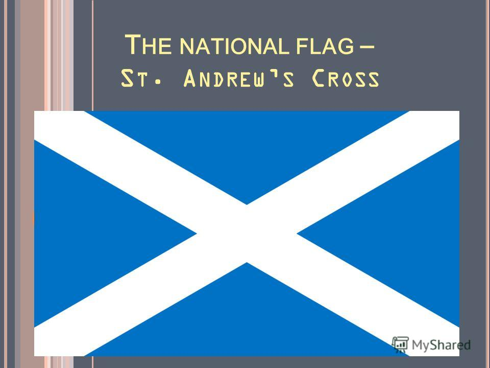 T HE NATIONAL FLAG – S T. A NDREW S C ROSS