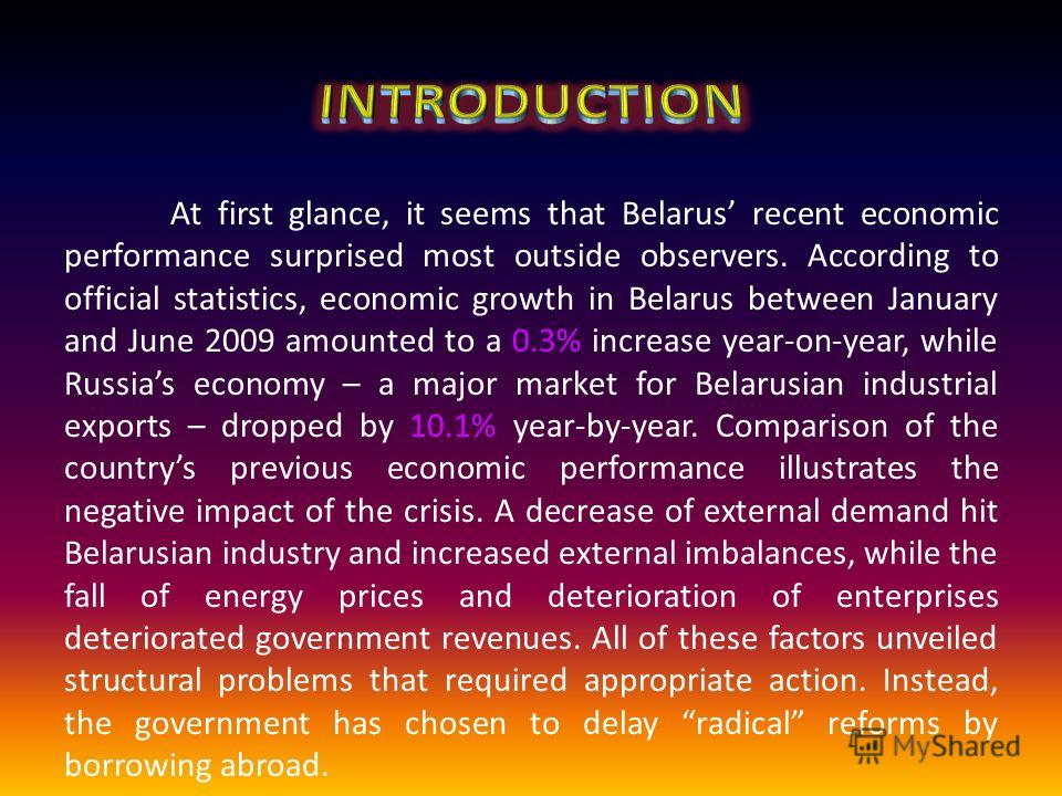 At first glance, it seems that Belarus recent economic performance surprised most outside observers. According to official statistics, economic growth in Belarus between January and June 2009 amounted to a 0.3% increase year-on-year, while Russias ec