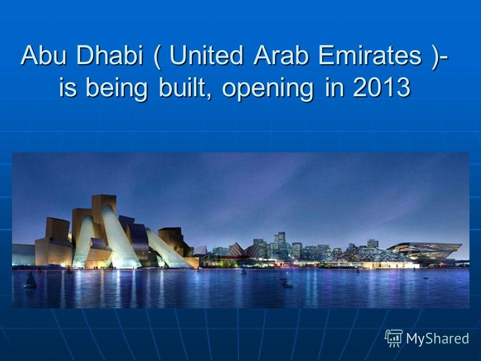 Abu Dhabi ( United Arab Emirates )- is being built, opening in 2013