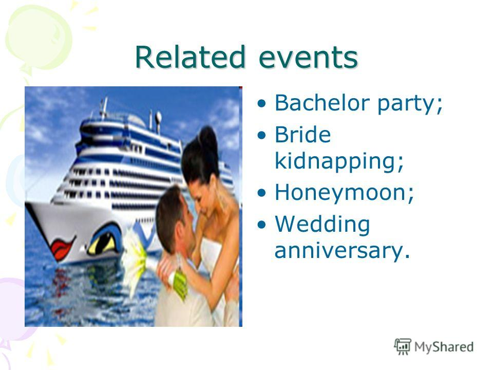 Related events Bachelor party; Bride kidnapping; Honeymoon; Wedding anniversary.