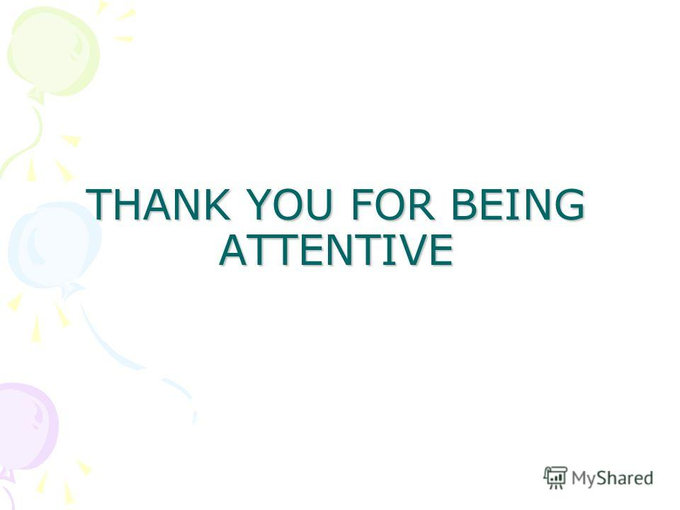 THANK YOU FOR BEING ATTENTIVE