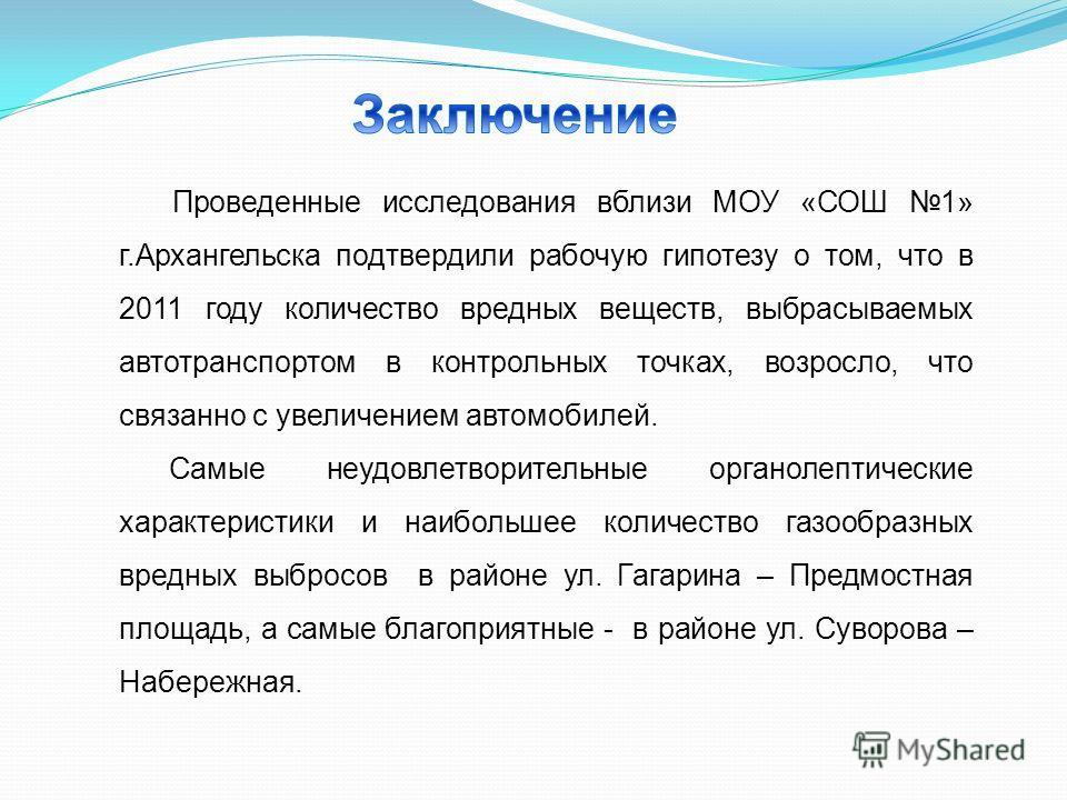 Проведенные исследования вблизи МОУ «СОШ 1» г.Архангельска подтвердили рабочую гипотезу о том, что в 2011 году количество вредных веществ, выбрасываемых автотранспортом в контрольных точках, возросло, что связанно с увеличением автомобилей. Самые неу