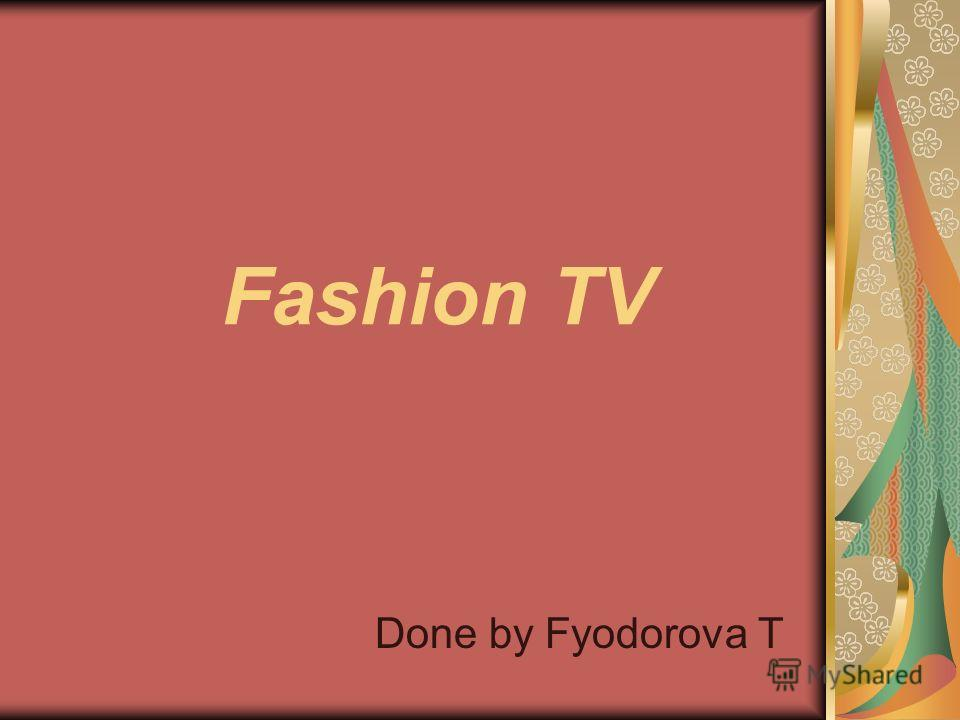 Fashion TV Done by Fyodorova T