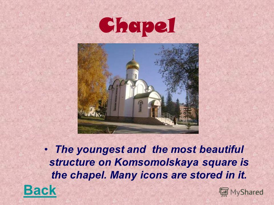 Chapel The youngest and the most beautiful structure on Komsomolskaya square is the chapel. Many icons are stored in it. Back