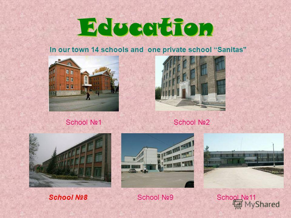 Education In our town 14 schools and one private school Sanitas School 1School 2 School 8School 9School 11