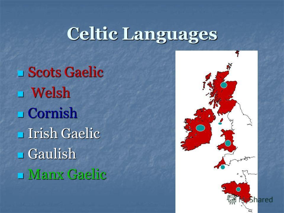 Сeltic Languages Scots Gaelic Scots Gaelic Welsh Welsh Cornish Cornish Irish Gaelic Irish Gaelic Gaulish Gaulish Manx Gaelic Manx Gaelic
