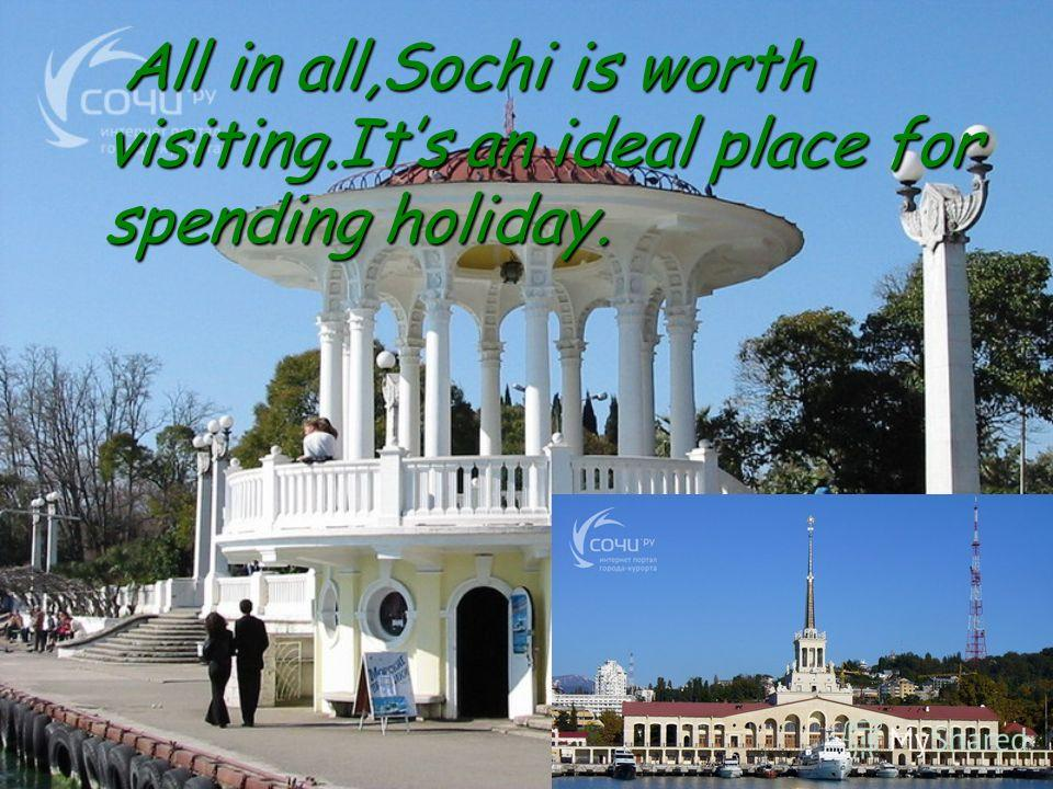 All in all,Sochi is worth visiting.Its an ideal place for spending holiday. All in all,Sochi is worth visiting.Its an ideal place for spending holiday.