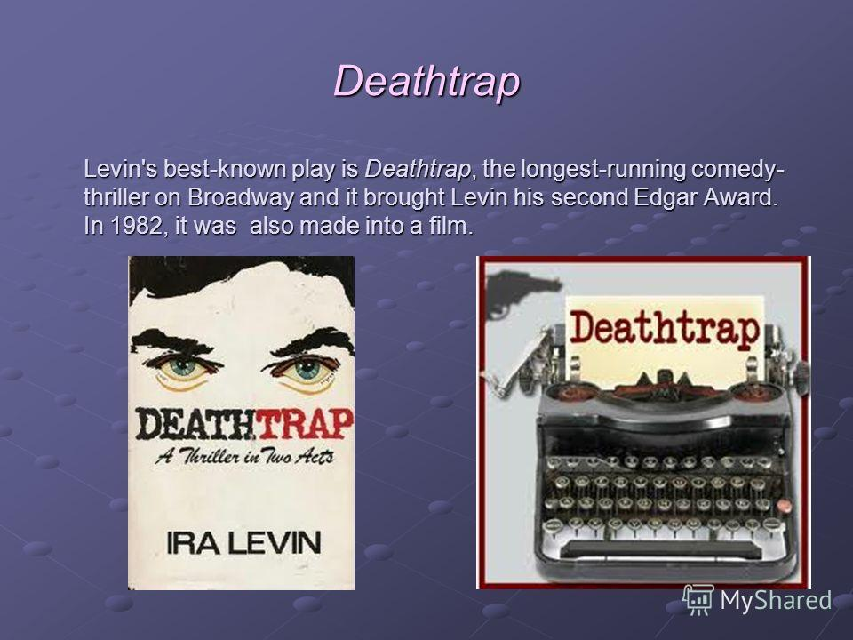 Deathtrap Levin's best-known play is Deathtrap, the longest-running comedy- thriller on Broadway and it brought Levin his second Edgar Award. In 1982, it was also made into a film. Levin's best-known play is Deathtrap, the longest-running comedy- thr
