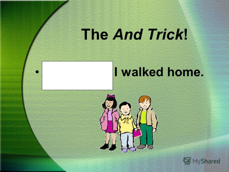 The And Trick! Cover the word and plus the other persons name. Read the sentence and listen for the correct pronoun.
