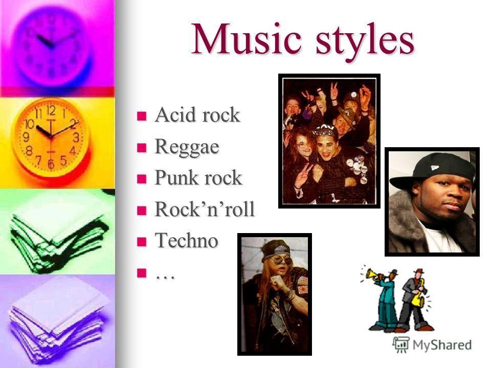 Music styles Acid rock Acid rock Reggae Reggae Punk rock Punk rock Rocknroll Rocknroll Techno Techno …