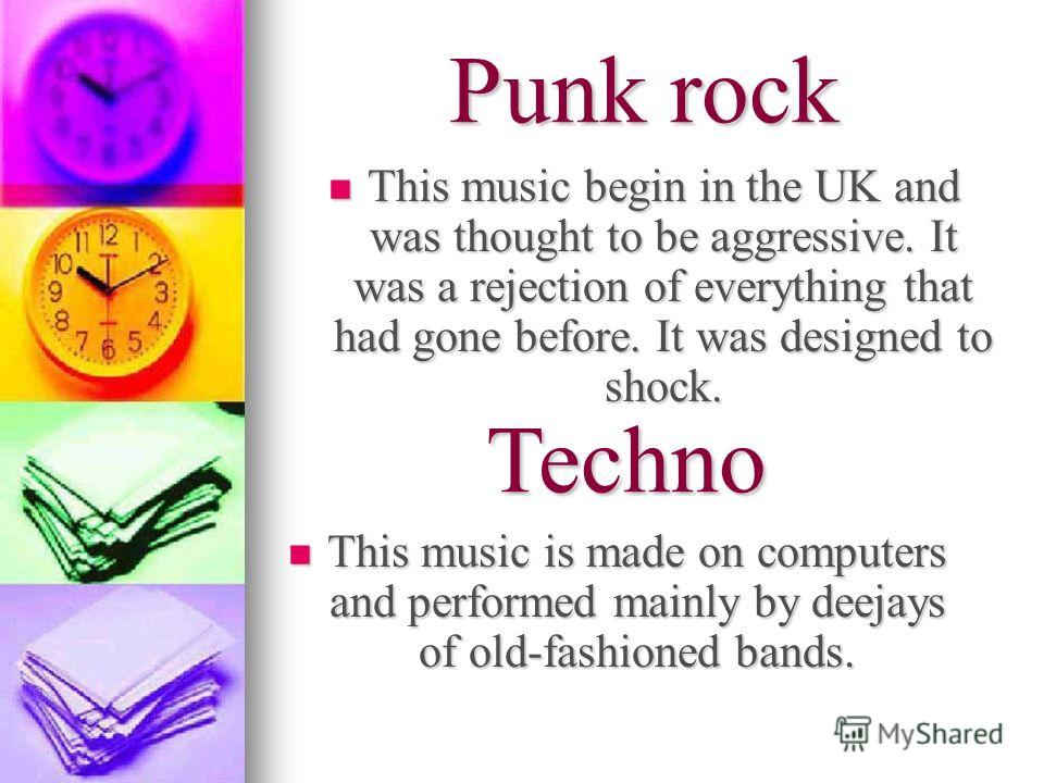 Punk rock This music begin in the UK and was thought to be aggressive. It was a rejection of everything that had gone before. It was designed to shock. This music begin in the UK and was thought to be aggressive. It was a rejection of everything that