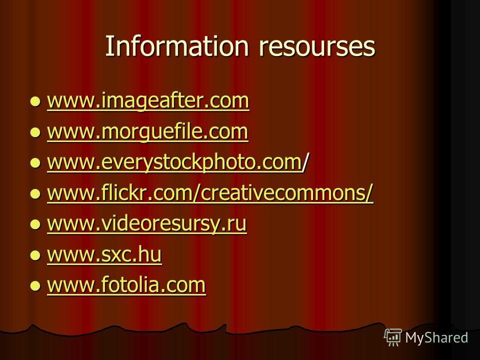 Information resourses www.imageafter.com www.imageafter.com www.imageafter.com www.morguefile.com www.morguefile.com www.morguefile.com www.everystockphoto.com/ www.everystockphoto.com/ www.everystockphoto.com www.flickr.com/creativecommons/ www.flic