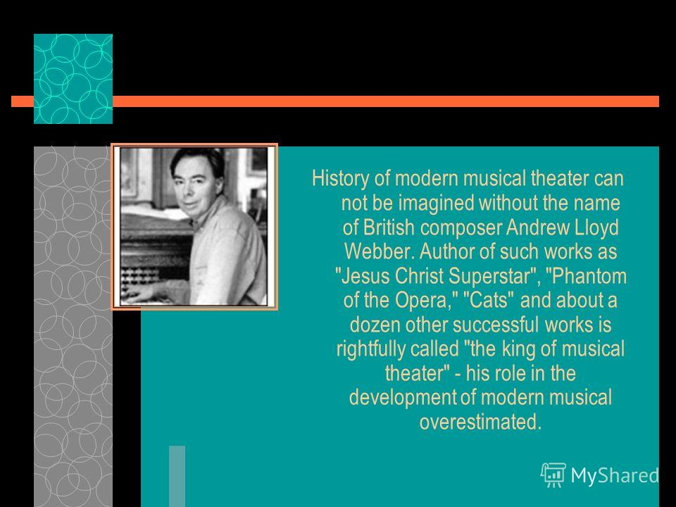 History of modern musical theater can not be imagined without the name of British composer Andrew Lloyd Webber. Author of such works as