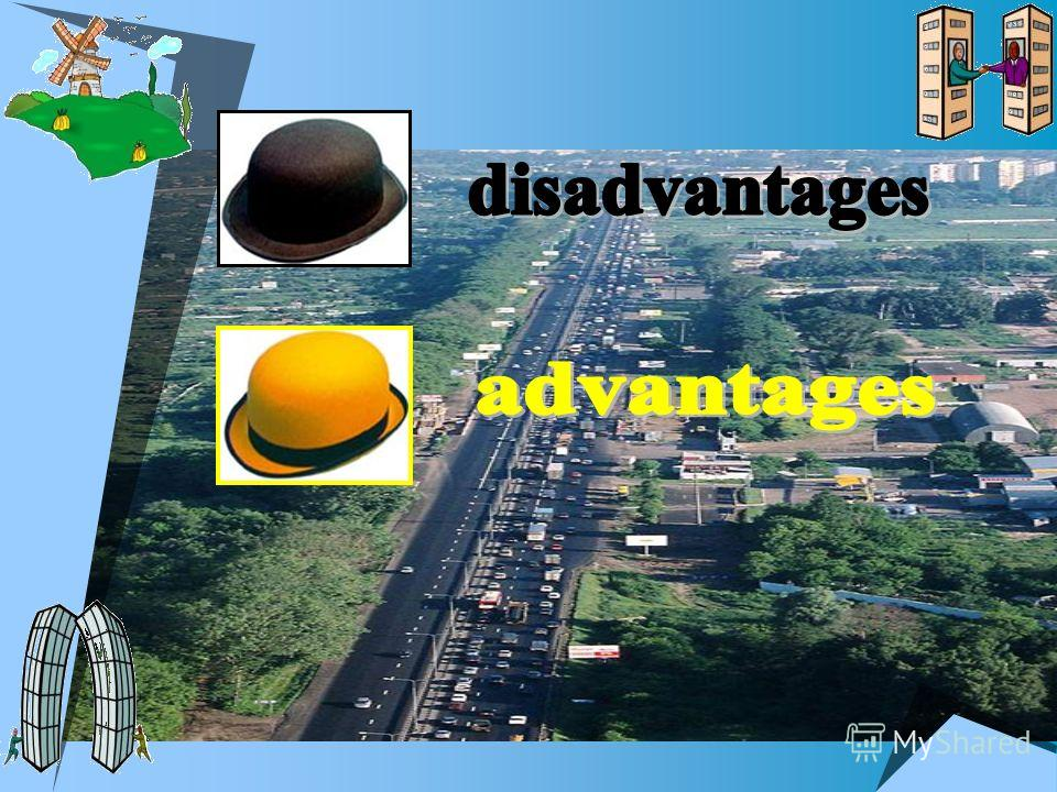 advantages and disadvantages of living in a large city or in a small village To sum up i would like to say that living in a village have some advantages and disadvantages it may be a good place to live i think that everyone will take into.