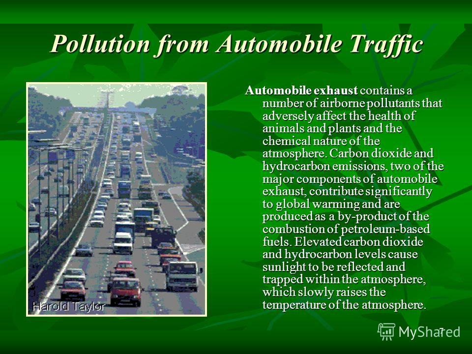 7 Pollution from Automobile Traffic Automobile exhaust contains a number of airborne pollutants that adversely affect the health of animals and plants and the chemical nature of the atmosphere. Carbon dioxide and hydrocarbon emissions, two of the maj