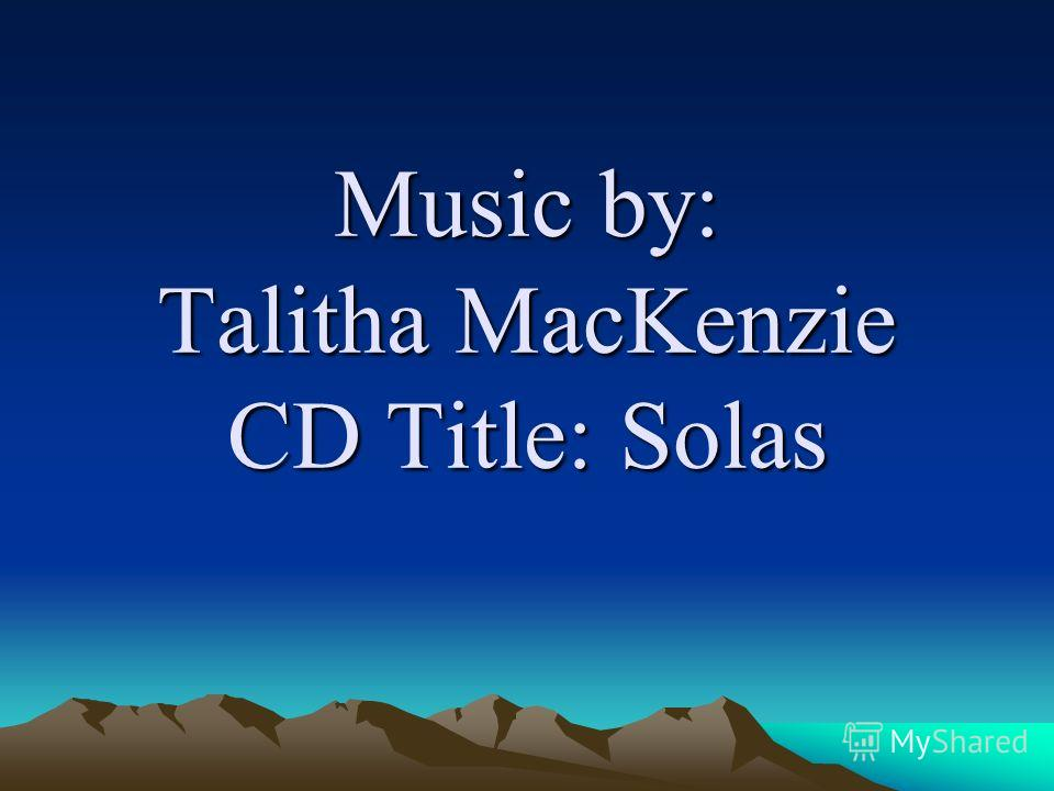 Music by: Talitha MacKenzie CD Title: Solas