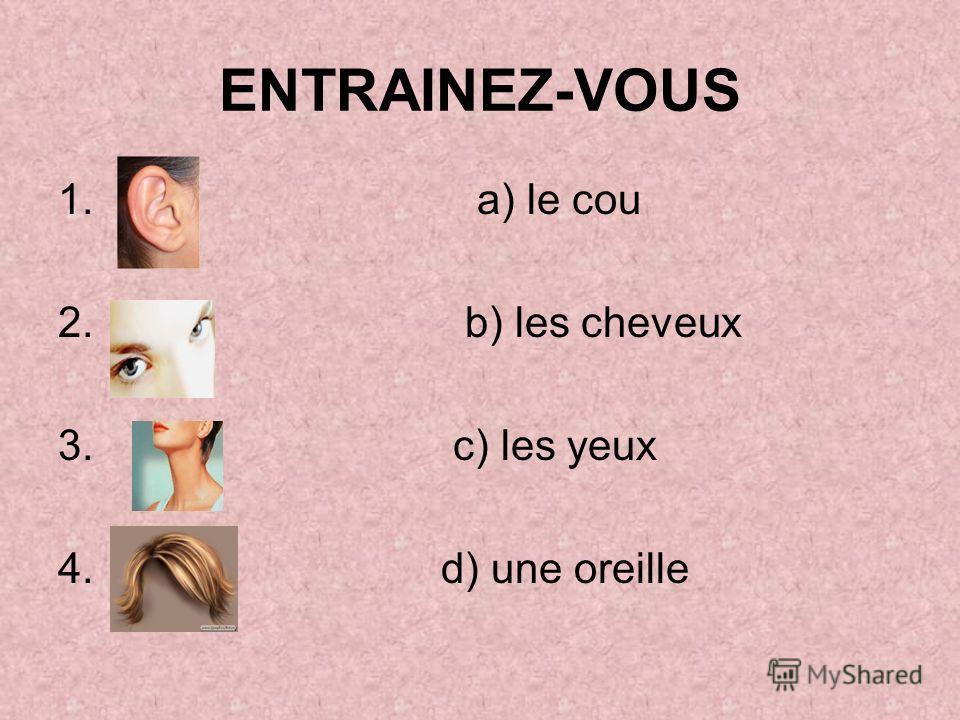 ENTRAINEZ-VOUS 1. a) le cou 2. b) les cheveux 3. c) les yeux 4. d) une oreille