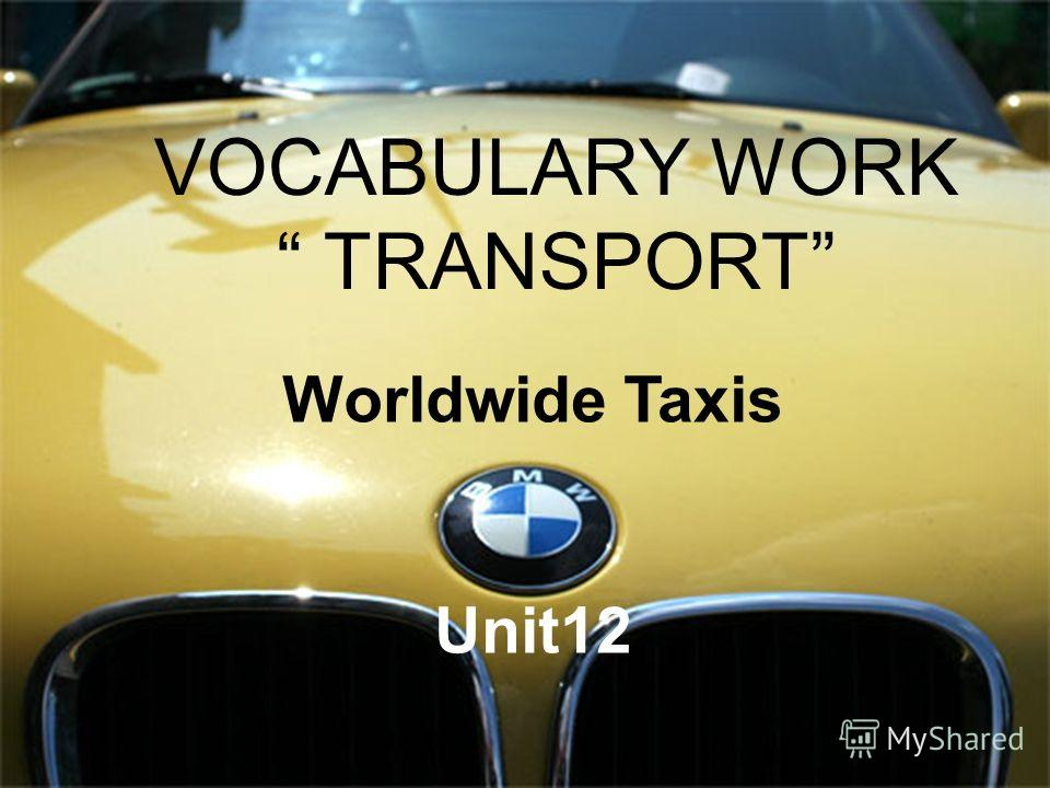 VOCABULARY WORK TRANSPORT Worldwide Taxis Unit12