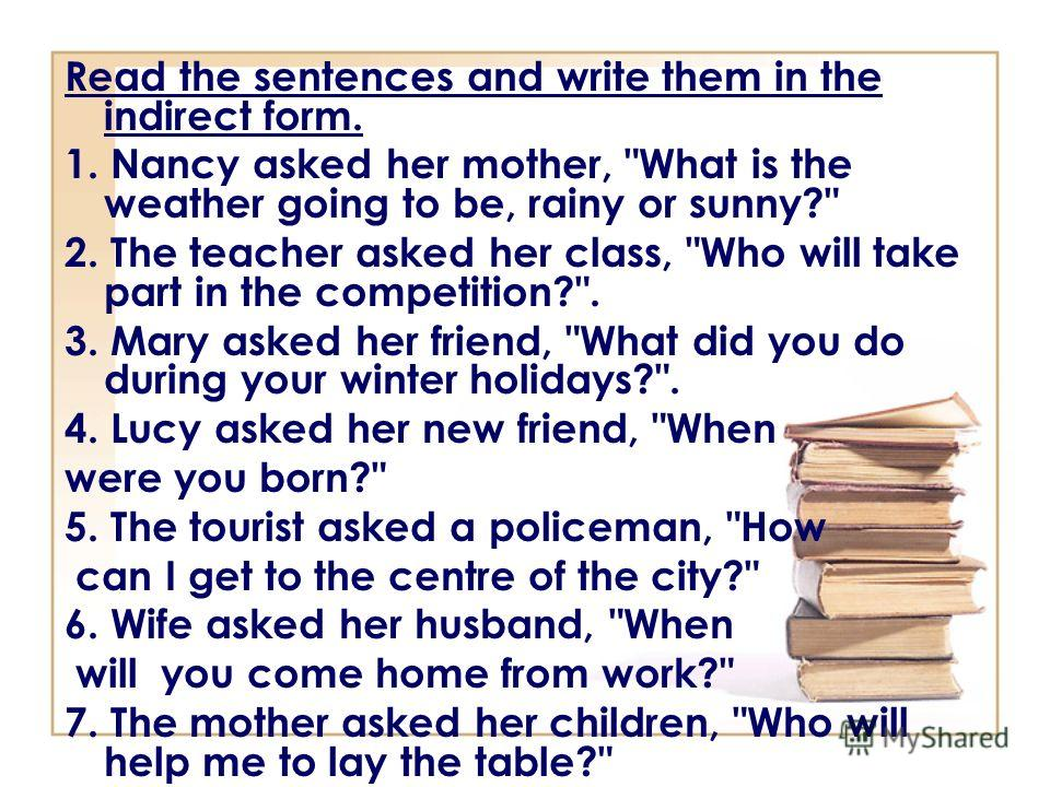 Read the sentences and write them in the indirect form. 1. Nancy asked her mother,