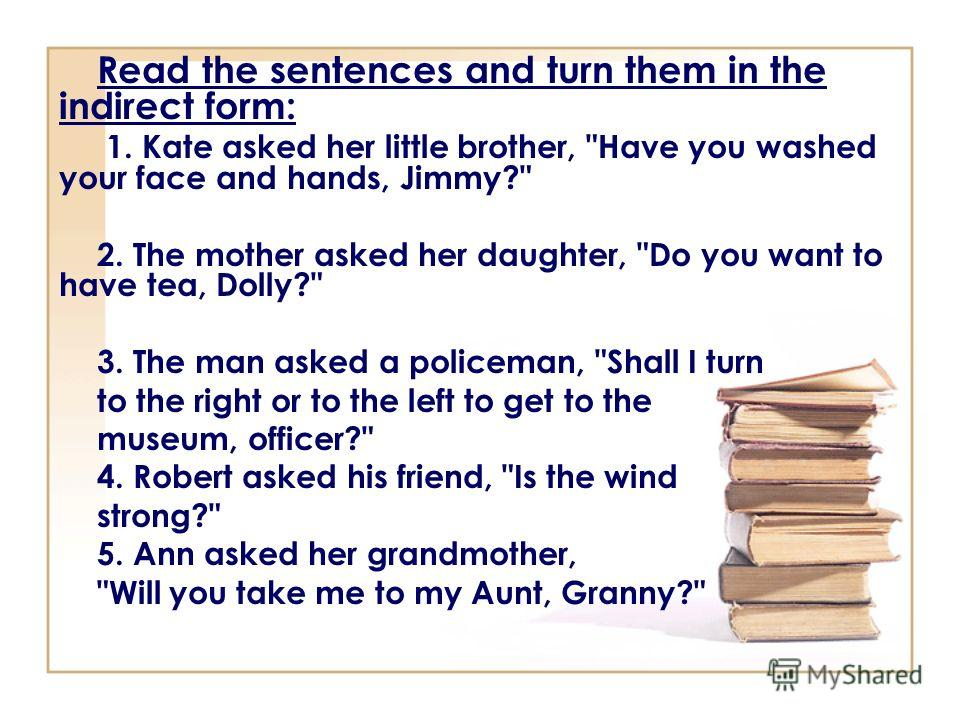 Read the sentences and turn them in the indirect form: 1. Kate asked her little brother,