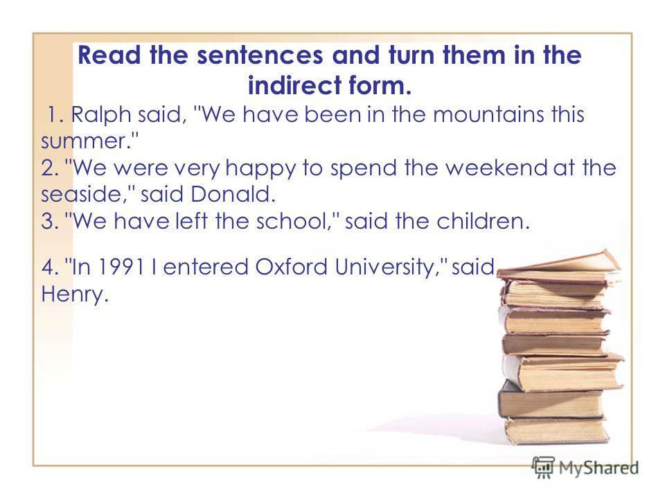 Read the sentences and turn them in the indirect form. 1. Ralph said,