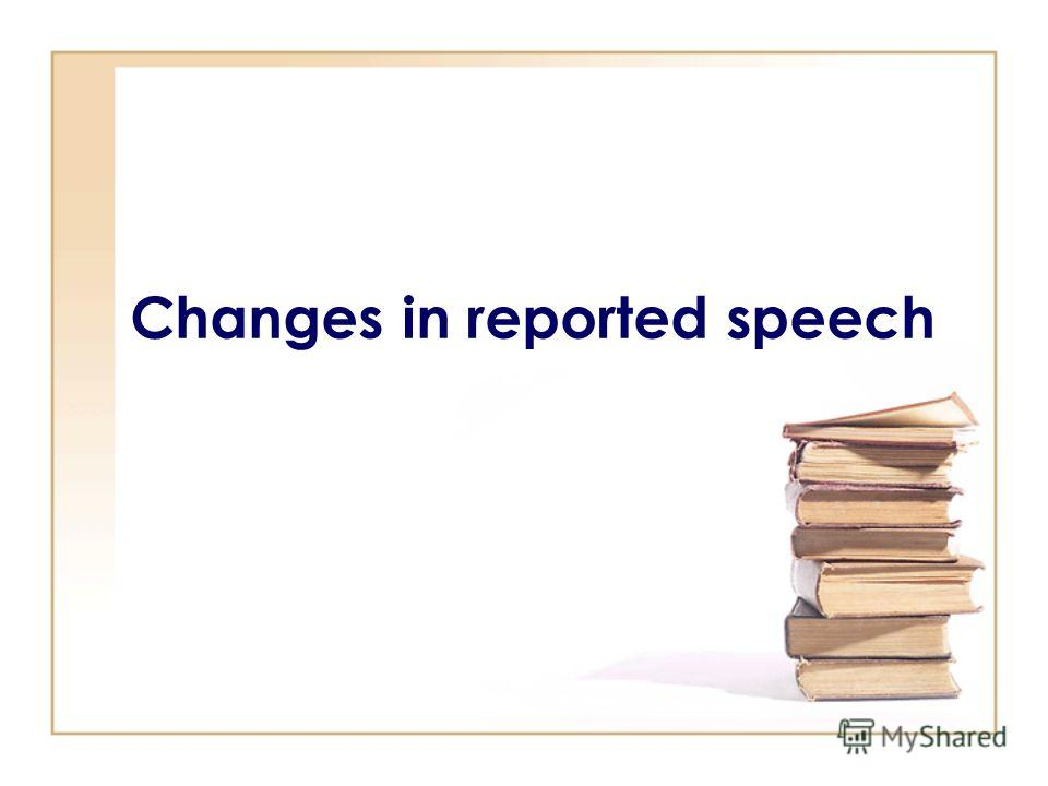 Changes in reported speech