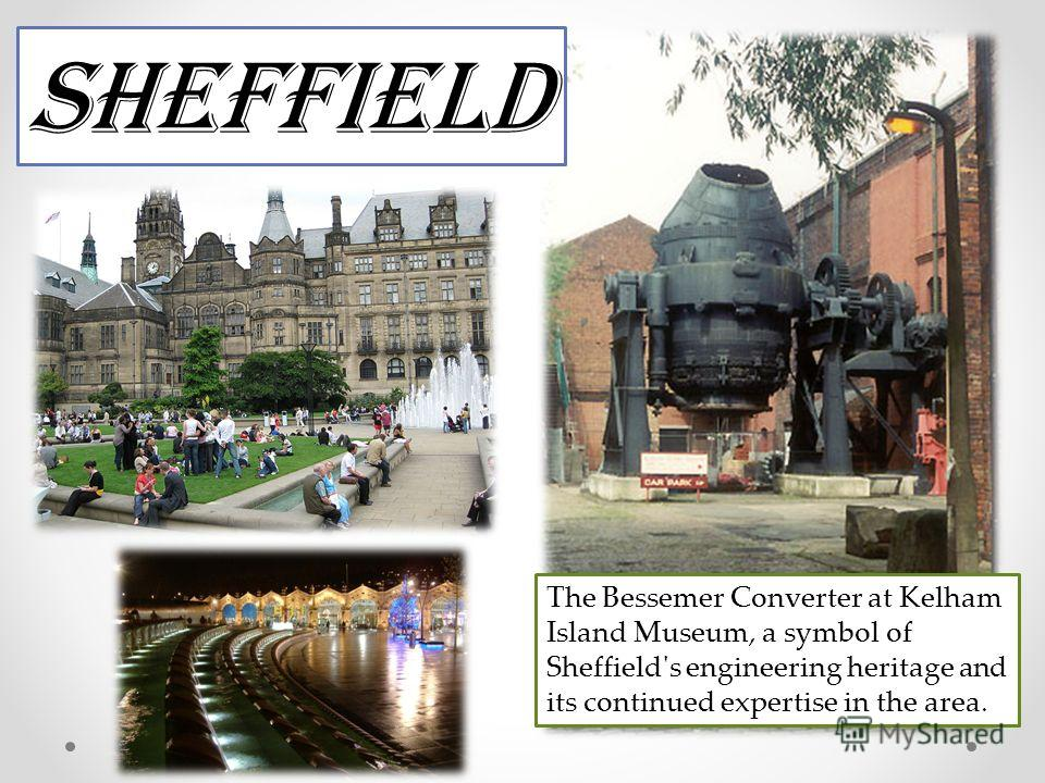 The Bessemer Converter at Kelham Island Museum, a symbol of Sheffield's engineering heritage and its continued expertise in the area. Sheffield