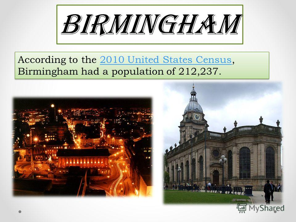 Birmingham According to the 2010 United States Census, Birmingham had a population of 212,237.2010 United States Census According to the 2010 United States Census, Birmingham had a population of 212,237.2010 United States Census