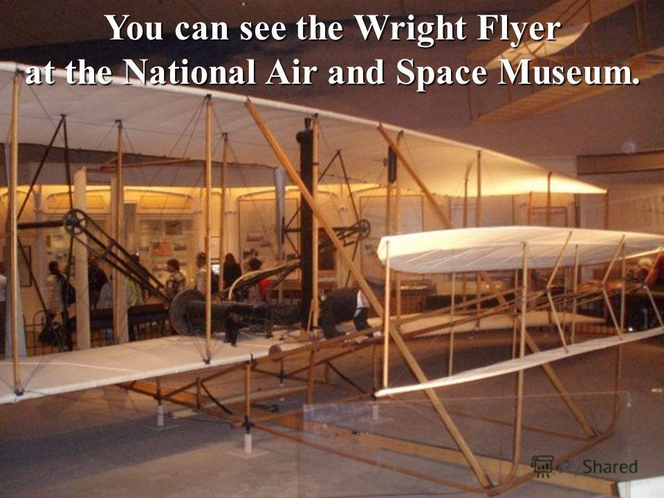 You can see the Wright Flyer at the National Air and Space Museum.