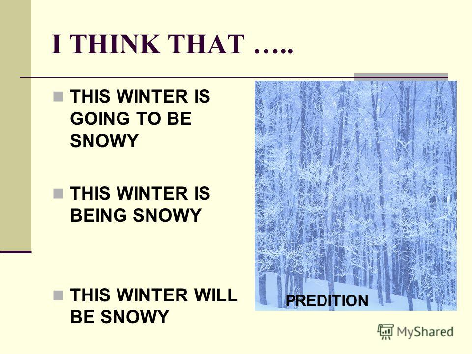 I THINK THAT ….. THIS WINTER IS GOING TO BE SNOWY THIS WINTER IS BEING SNOWY THIS WINTER WILL BE SNOWY PREDITION
