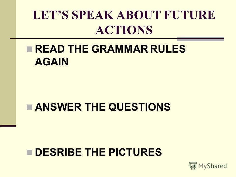 LETS SPEAK ABOUT FUTURE ACTIONS READ THE GRAMMAR RULES AGAIN ANSWER THE QUESTIONS DESRIBE THE PICTURES