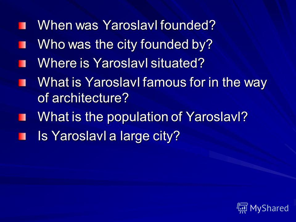 When was Yaroslavl founded? Who was the city founded by? Where is Yaroslavl situated? What is Yaroslavl famous for in the way of architecture? What is the population of Yaroslavl? Is Yaroslavl a large city?