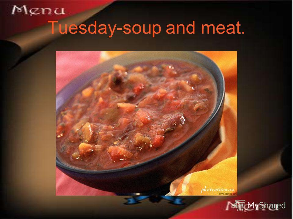 Tuesday-soup and meat.