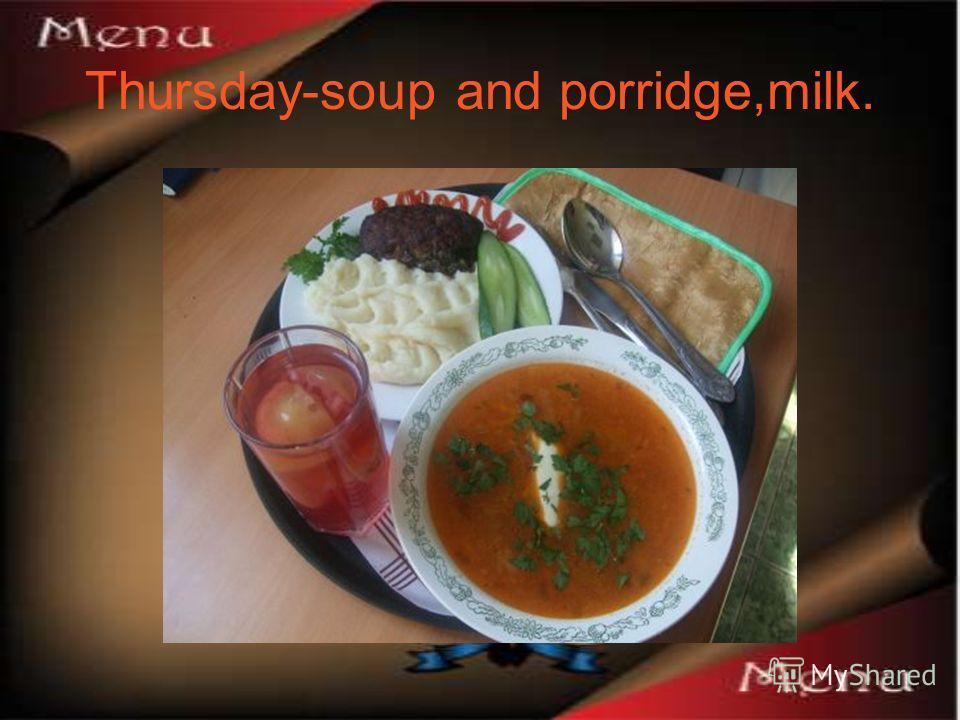 Thursday-soup and porridge,milk.