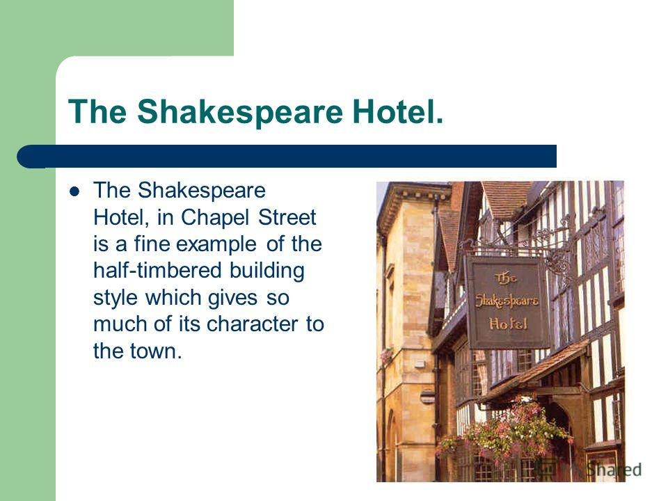 The Shakespeare Hotel. The Shakespeare Hotel, in Chapel Street is a fine example of the half-timbered building style which gives so much of its character to the town.