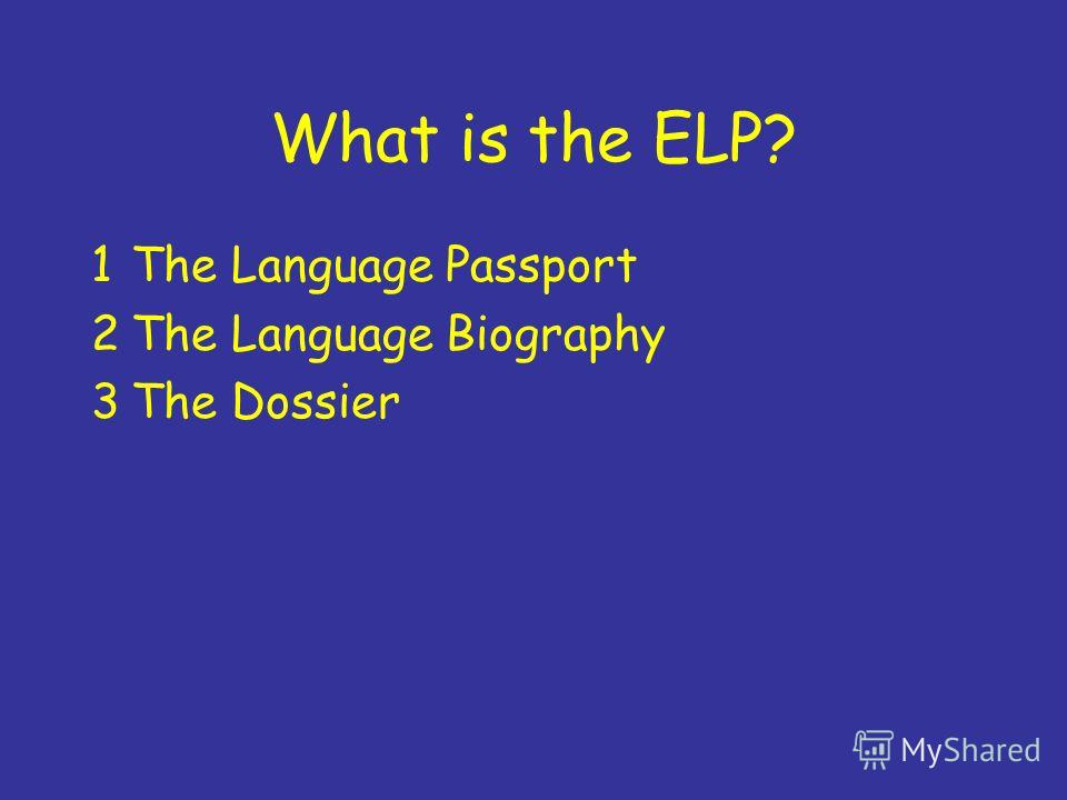 What is the ELP? 1The Language Passport 2The Language Biography 3The Dossier