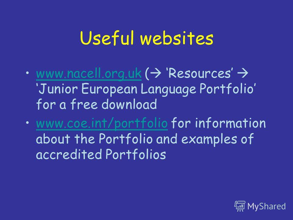 Useful websites www.nacell.org.uk ( Resources Junior European Language Portfolio for a free downloadwww.nacell.org.uk www.coe.int/portfolio for information about the Portfolio and examples of accredited Portfolioswww.coe.int/portfolio