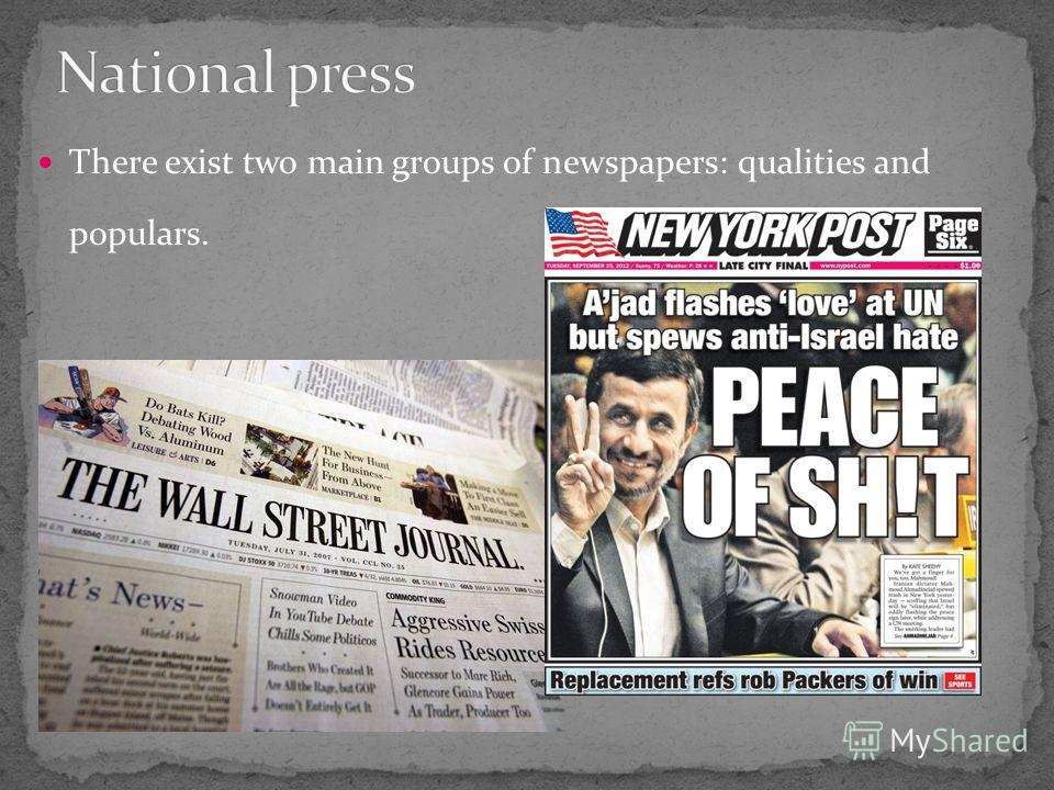 There exist two main groups of newspapers: qualities and populars.