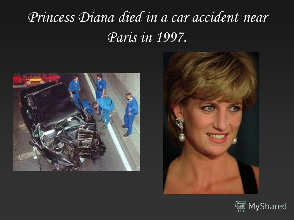 Princess Diana died in a car accident near Paris in 1997.