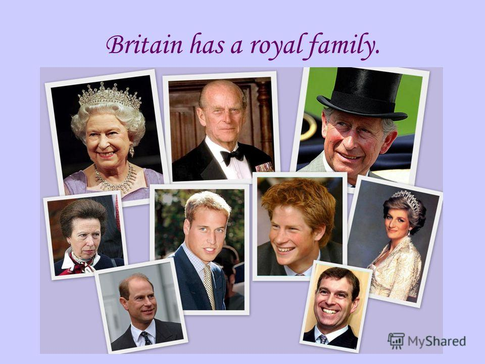 Britain has a royal family.