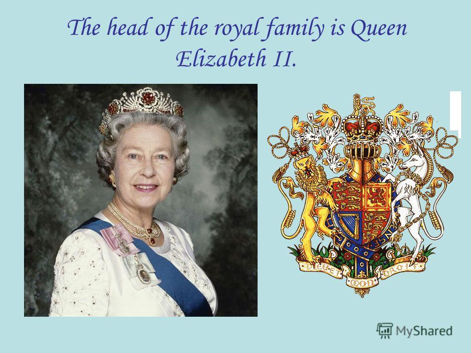 The head of the royal family is Queen Elizabeth II.