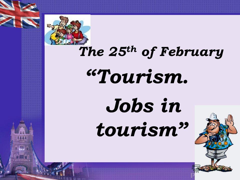 The 25 th of February Tourism. Jobs in tourism